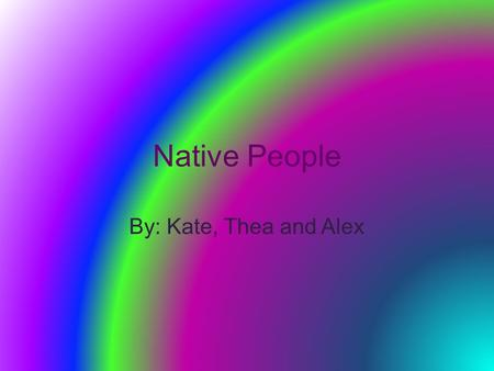 Native People By: Kate, Thea and Alex. Location In the USA….In Michigan and Ontario In Michigan….Mostly along the shores.