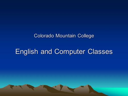 Colorado Mountain College English and Computer Classes.