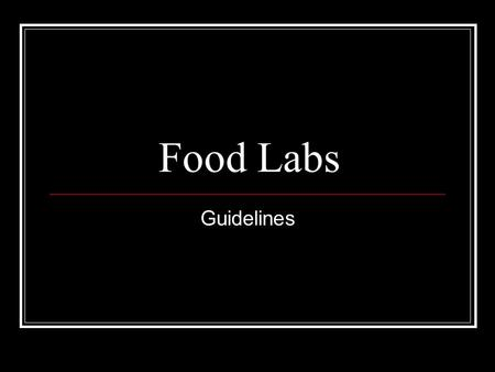 Food Labs Guidelines. Basic Guidelines If you drop it, pick it up Make sure everything is placed back in its correct place Make sure ALL dishes and entire.