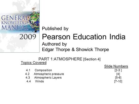 Published by Pearson Education India Authored by Edgar Thorpe & Showick Thorpe PART 1:ATMOSPHERE [Section 4] Topics Covered Slide Numbers 4.1 Composition.