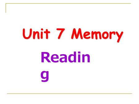 Unit 7 Memory Unit 7 Memory Readin g. A What do you know about…? A1 Read the words in the list below for 30 seconds. Then close your book and write.