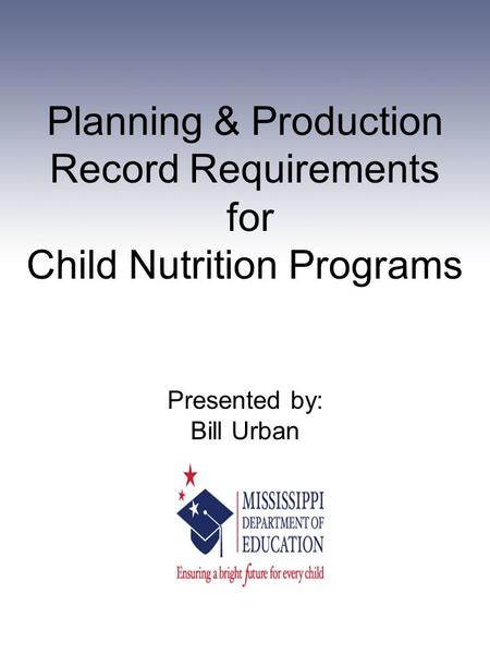 Planning & Production Record Requirements for Child Nutrition Programs Presented by: Bill Urban.