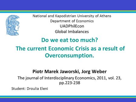 National and Kapodistrian University of Athens Department of Economics UADPhilEcon Global Imbalances Do we eat too much? The <strong>current</strong> Economic Crisis as.