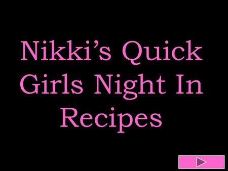 Nikki's Quick Girls Night In Recipes. Menu Selections Mexican Chopped Chicken Salad Chicken Artichoke Penne Banana Pudding Parfait Pomegranate Margarita.