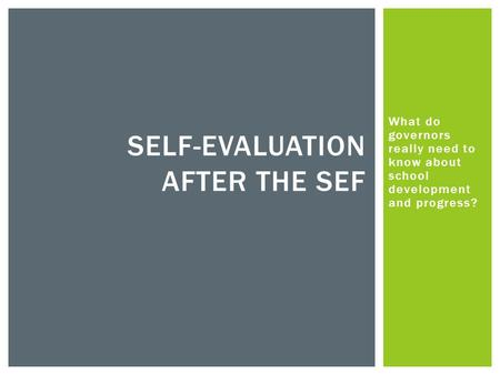 What do governors really need to know about school development and progress? SELF-EVALUATION AFTER THE SEF.