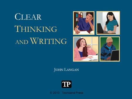 C LEAR J OHN L ANGAN © 2010 Townsend Press T HINKING AND W RITING.