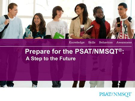 1 Prepare for the PSAT/NMSQT ® : A Step to the Future.