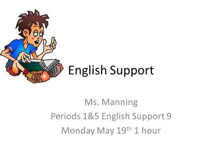 <strong>English</strong> Support Ms. Manning Periods 1&5 <strong>English</strong> Support 9 Monday May 19 th 1 hour.