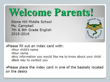 Welcome Parents!  Please fill out an index card with:  Your child's name  Your name  Any information you would like me to know about your child  Best.