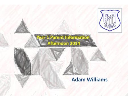Year 1 Parent Information Afternoon 2014 Adam Williams.