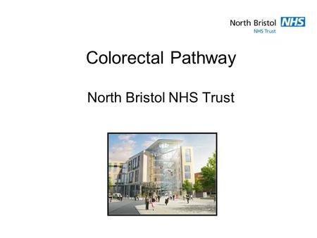 Colorectal Pathway North Bristol NHS Trust. Background Colorectal pathway introduced in 2006 Shorten patient pathway Straight to test Reduce routes into.