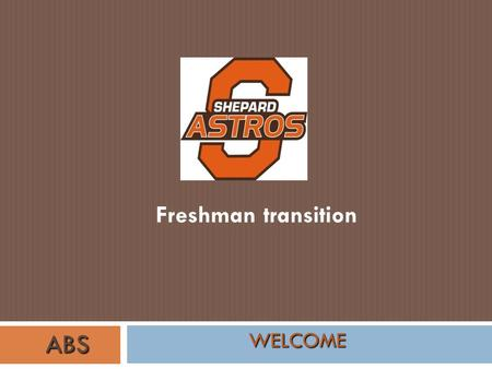 Freshman transition WELCOME ABS. What did my kid do on Freshman Day?