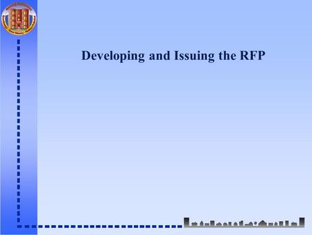 Developing and Issuing the RFP. Why should qualifications be your procurement focus? n Having the necessary range of capabilities is more important than.