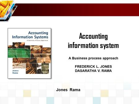 Accounting information system A Business process approach FREDERICK L. JONES DASARATHA V. RAMA Jones Rama.