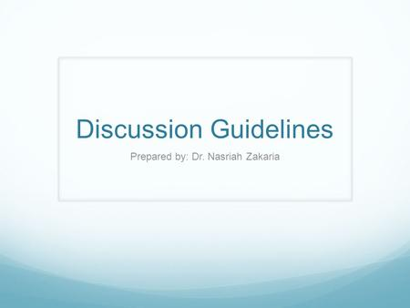 Discussion Guidelines Prepared by: Dr. Nasriah Zakaria.