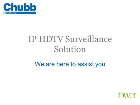 IP HDTV Surveillance Solution We are here to assist you.