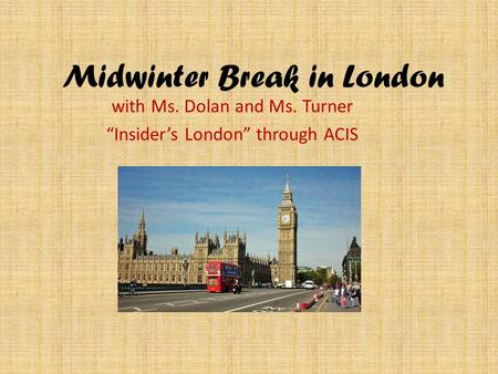 "Midwinter Break in London with Ms. Dolan and Ms. Turner ""Insider's London"" through ACIS."