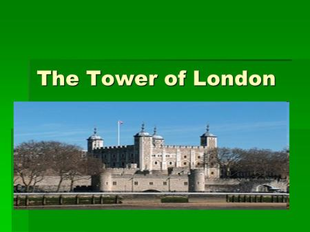 The Tower of London. We invite you to visit one of the most wonderful places in the world!