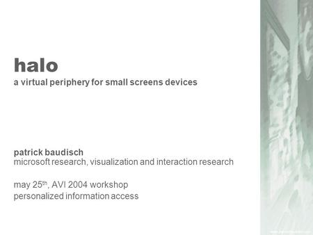 Halo a virtual periphery for small screens devices patrick baudisch microsoft research, visualization and interaction research may 25 th, AVI 2004 workshop.