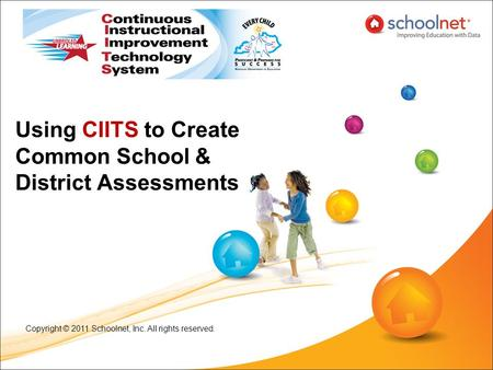 Using CIITS to Create Common School & District Assessments Copyright © 2011 Schoolnet, Inc. All rights reserved.