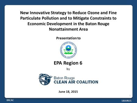 Presentation to EPA Region 6 by June 18, 2015 New Innovative Strategy to Reduce Ozone and Fine Particulate Pollution and to Mitigate Constraints to Economic.