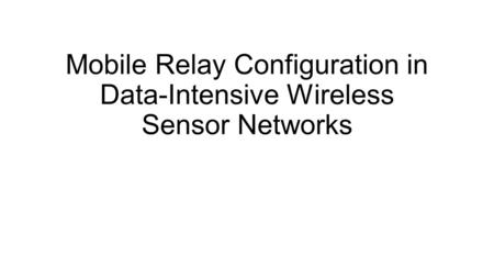 Mobile Relay Configuration in Data-Intensive Wireless Sensor Networks.