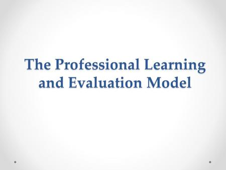 The Professional Learning and Evaluation Model. Missouri Essential Principles of Effective Evaluation Measures educator performance against research-based,