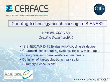 1 CW 2015, Manchester, 04/20215 - Coupling technology benchmarking in IS-ENES2 Coupling technology benchmarking in IS-ENES2 IS-ENES2 WP10-T3 Evaluation.