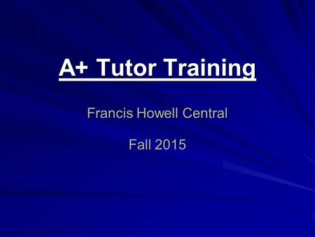 A+ Tutor Training Francis Howell Central Fall 2015.