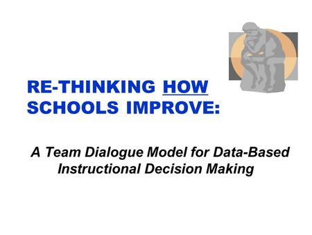 RE-THINKING HOW SCHOOLS IMPROVE: A Team Dialogue Model for Data-Based Instructional Decision Making.