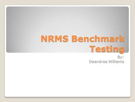 NRMS Benchmark Testing By: Deandrea Williams. MIST Measurement Incorporated Secure Testing ◦Background scoring writing test ◦Provided the most rigorous.