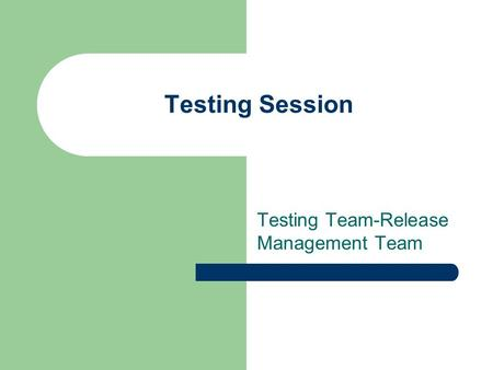 Testing Session Testing Team-Release Management Team.