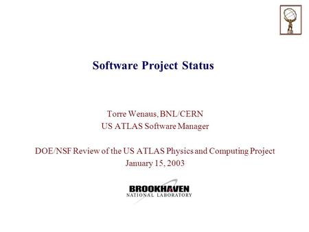 Software Project Status Torre Wenaus, BNL/CERN US ATLAS Software Manager DOE/NSF Review of the US ATLAS Physics and Computing Project January 15, 2003.