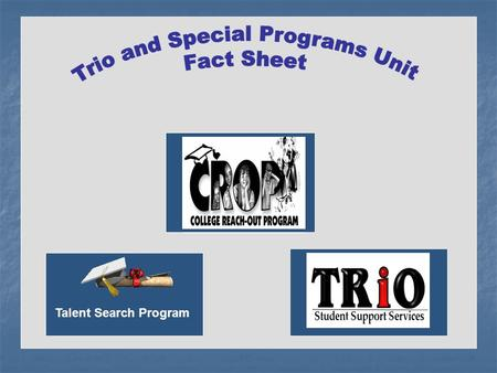 TRIO and Special Programs Unit Fact Sheet Talent Search Program.