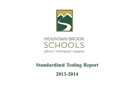 Standardized Testing Report 2013-2014. PSAT (10-11)  SAT (11-12) PLAN (10)  ACT (11-12) AP (11-12) EXPLORE (8) Science Assessment (7) ACT Aspire (7-8)