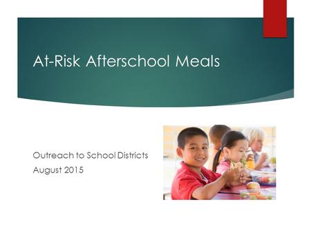 At-Risk Afterschool Meals Outreach to School Districts August 2015.