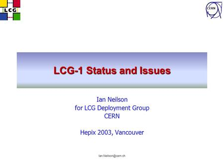 CERN LCG-1 Status and Issues Ian Neilson for LCG Deployment Group CERN Hepix 2003, Vancouver.