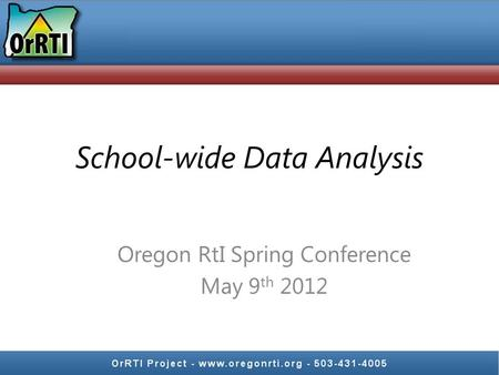 School-wide Data Analysis Oregon RtI Spring Conference May 9 th 2012.