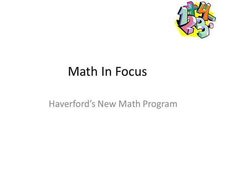 "Math In Focus Haverford's New Math Program. Strategies of MIF The ""why"" as well as the ""how"" is taught with all math concepts. This allows teachers to."