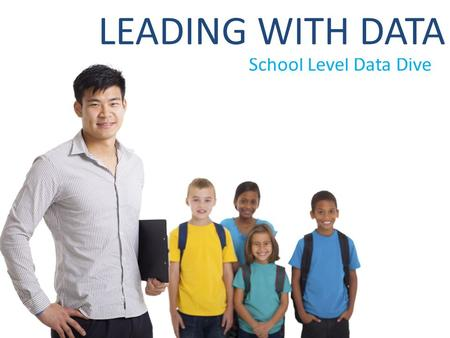 School Level Data Dive LEADING WITH DATA. School Level Data Dive Outcomes Reflect on the power of leading with data to drive rigorous instruction for.