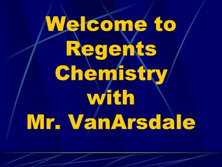Welcome to Regents Chemistry with Mr. VanArsdale.