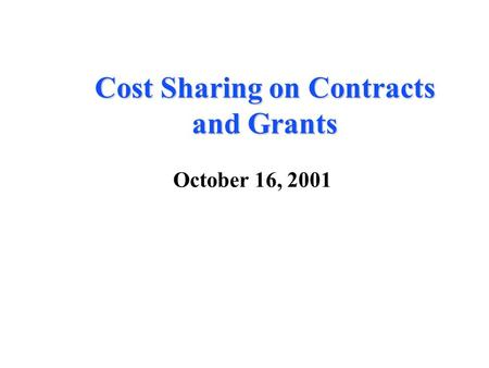 Cost Sharing on Contracts and Grants October 16, 2001.