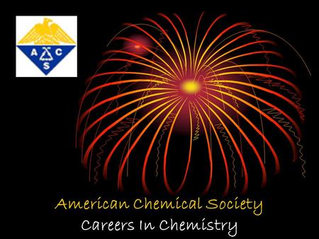 American Chemical Society Careers In Chemistry. 1 2 American Chemical Society Provide State-of-the-Art Chemical Information Serving as a Premiere Professional.