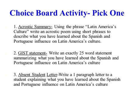 "Choice Board Activity- Pick One 1. 1. 1. Acrostic Summary- Using the phrase ""Latin America's Culture"" write an acrostic poem using short phrases to describe."
