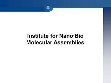 Institute for Nano·Bio Molecular Assemblies. ○ Vision And Objectives One of the Best Chemistry Department in Korea Global Top Level Chemistry Department.