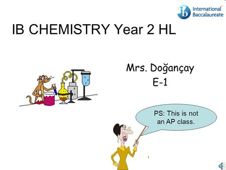 IB CHEMISTRY Year 2 HL Mrs. Doğançay E-1 PS: This is not an AP class.