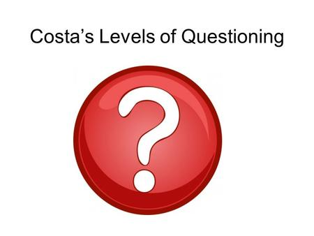 Costa's Levels of Questioning. What do young children do when they want to know something? They ask A LOT of questions!