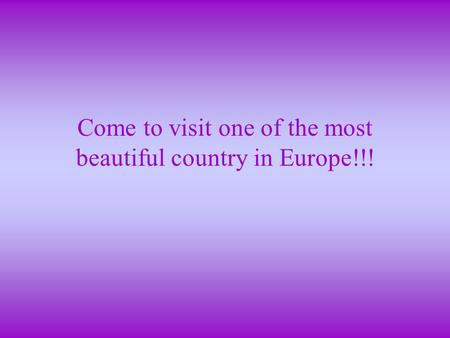 Come to visit one of the most beautiful country in Europe!!!