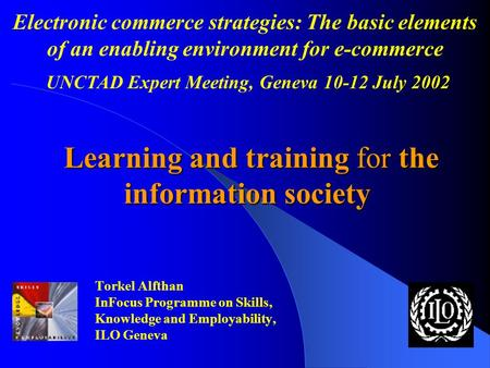 Learning and training for the information society Learning and training for the information society Torkel Alfthan InFocus Programme on Skills, Knowledge.