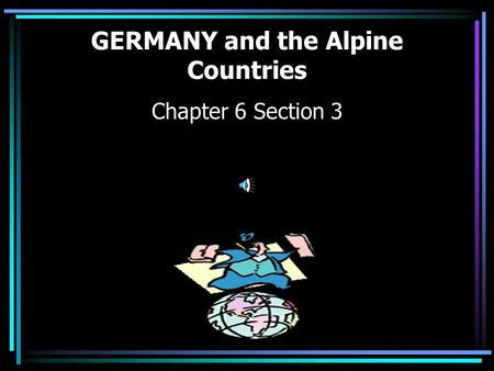 GERMANY and the Alpine Countries Chapter 6 Section 3.